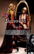 My Innocent Psycho Bride (Completed) by ChuchuMingkay