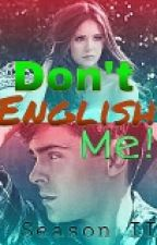 Don't English Me! (Season II) by Cheeeecharon