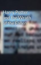 Harry Potter and the Wrath of the Fallen by bookriter