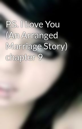 P.S. I Love You (An Arranged Marriage Story) chapter 9 by KillMeRomantically