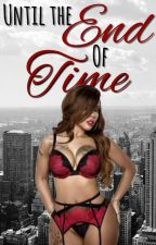 Until the End of Time (Urban) Book 6 by omgchele