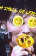 Teh Smell Of Lemons (a frerard crack fic) by EatYourVeGeesFrank