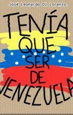TENÍA QUE SER DE VENEZUELA by josediloleo