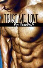 Trust Me, Love by XenoDrift