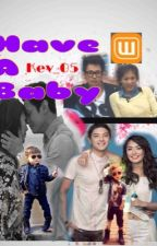 Have a Baby (#Wattys2015) *~*SephLex*~* *-*KathNiel*-* *-* Filex*-* by Kev_05