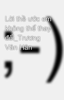Lời thề ước em không thể thay đổi_Trương Vân Hân