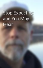 Stop Expecting and You May Hear by CurtKlingerman