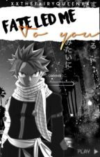 Fate Led Me To You ~ Natsu x Reader ~ by XxTheFairyQueenxX
