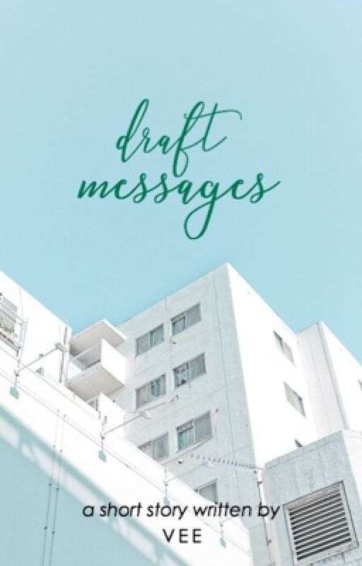 Draft Messages | Editing by trailofwishes