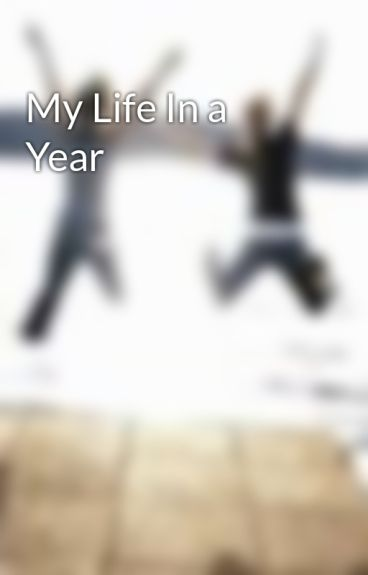 My Life In a Year by nicdal85