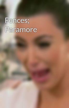 Fences; Paramore by KoreanDramaAddict
