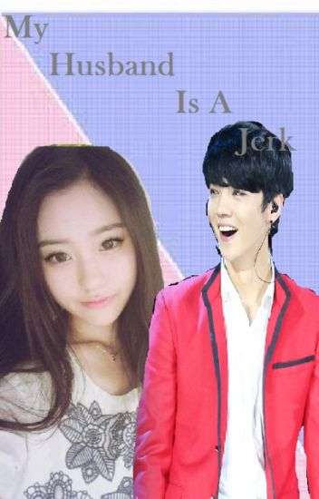 My Husband Is A Jerk ( Luhan fanfic )