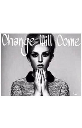 Change will come by mamasprinsesje