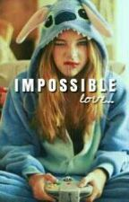 Impossible Love [COMPLETE] by citrapuspitas