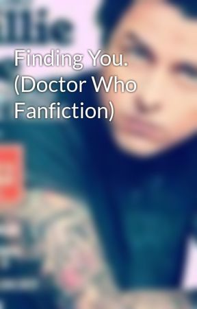 Finding You. (Doctor Who Fanfiction) by CrinkleCutBooks