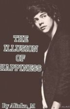 The illusion of happiness [Harry Styles FanFiction] by Alinka_M