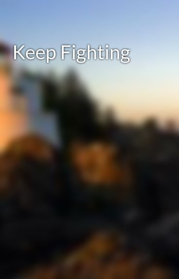 Keep Fighting by clueless2211