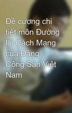 Đề cương chi tiết môn Đường lối Cách Mạng của Đảng Cộng Sản Việt Nam by salemTNT