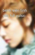 bệnh viện tình yêu full yulsic by peokute_yulsic