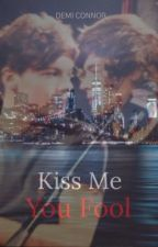 Kiss Me You Fool [COMPLETED] by larryloversstylinson