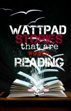 Wattpad Stories That Are Worth Reading by girlinfictionworld