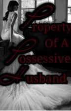 Property Of A Possessive Husband(On-Going) by YellowBabobs