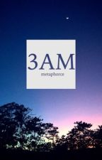 3AM by metaphorce