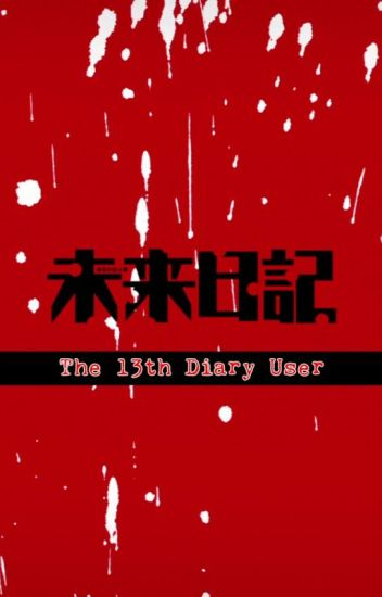 The 13th Diary User (Mirai Nikki Fanfiction)