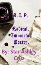 R.I.P. (Radical. Immortal. Poetry.) by roxstarash