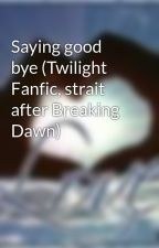 Saying good bye (Twilight Fanfic, strait after Breaking Dawn) by LuckyCharm