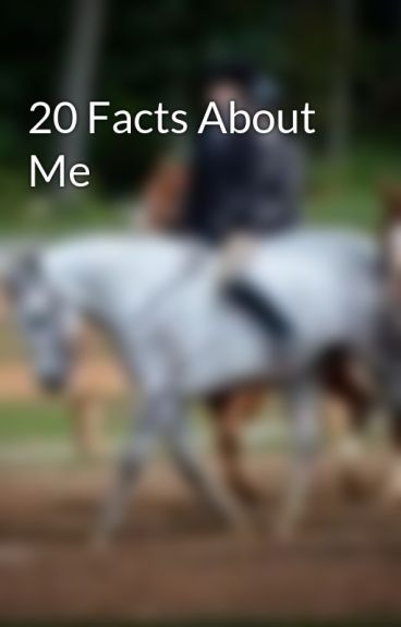 20 Facts About Me by RiderFirnen