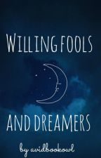 Willing fools and Dreamers ❀ by avidnightowl