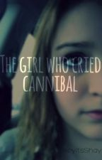 The Girl Who Cried Cannibal by shayscarr