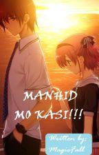MANHID MO KASI!! [Completed] by MagicFall