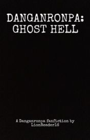 Danganronpa: Ghost Hell (18+) by LionReader16