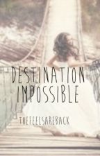 Destination Impossible by thefeelsareback