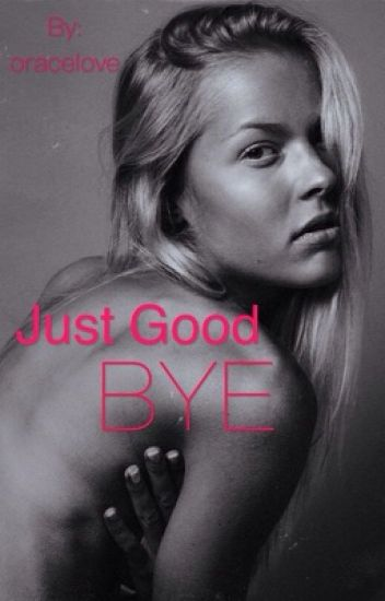 Just good bye
