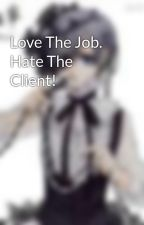 Love The Job. Hate The Client! by CrawlingDoom