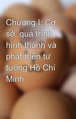 Chương I: Cơ sở, quá trình hình thành và phát triển tư tưởng Hồ Chí Minh