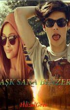 Aşk Sana Benzer by HazalGrer