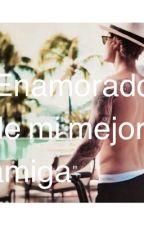 """""""Enamorado de mi mejor amiga"""" {Justin Bieber y tú} by JustinBFanFics"""