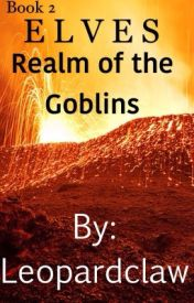 ELVES Book 2: Realm of the Goblins by Leopardclaw