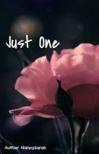 Just One... by NannySarahIsHere4eva