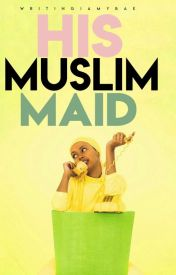 His Muslim Maid by Writing_Is_My_Bae