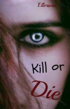 Kill or Die by Ellerwin