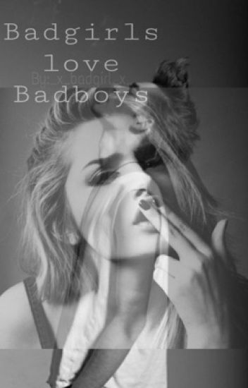 Badgirls love Badboys