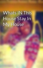 Whats IN This House Stay In My House by CelfieQween