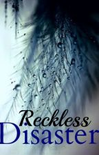 Reckless Disaster by maybelisreads