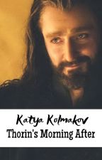 THORIN'S MORNING AFTER || Thorin Oakenshield FanFiction || COMPLETE by kkolmakov