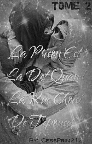 [Tome 2 ] ~•La Prison Est La Dote Quand La Rue Choisi De T'épouser •~